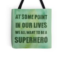 We All Want to Be a Superhero Tote Bag