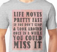 Life Moves Pretty Fast... Unisex T-Shirt