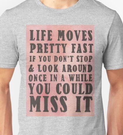 Life Moves Pretty Fast... Unisex T-Shirt