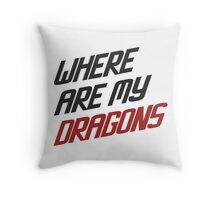 Where are my Dragons  Throw Pillow