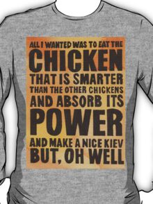 All I Wanted Was To Eat The Chicken T-Shirt