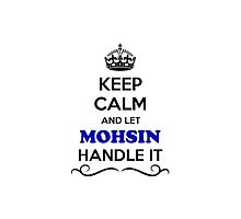 Keep Calm and Let MOHSIN Handle it by gregwelch