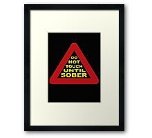 Do not touch until sober Framed Print