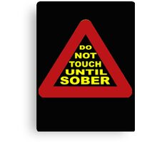 Do not touch until sober Canvas Print