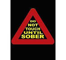 Do not touch until sober Photographic Print