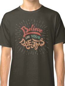 Believe in Your Dreams Classic T-Shirt