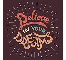Believe in Your Dreams Photographic Print