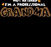 I'M NOT RETIRED I'M A PROFESSIONAL GRANDMA by birthdaytees