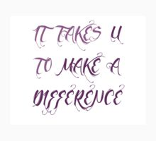 It takes you to make a difference by FunnyorDie69