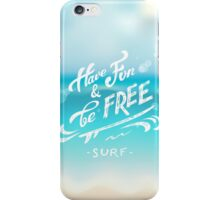 Have Fun and Be Free iPhone Case/Skin
