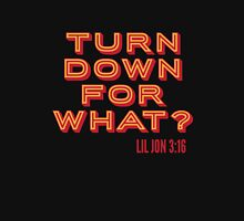 TURN DOWN FOR WHAT? -LIL JON 3:16 Unisex T-Shirt