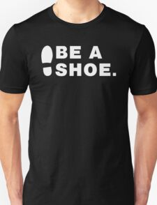 Be A Shoe. T-Shirt