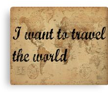 I want to travel the world Canvas Print