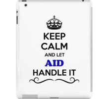 Keep Calm and Let AID Handle it iPad Case/Skin