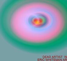 ( DEAD ARTIST WAGES ) ERIC WHITEMAN  ART  by eric  whiteman