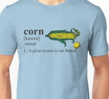 Corn - A great excuse to eat Butter Unisex T-Shirt
