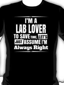 I'M A LAB LOVER..Assume I'm Always Right T-Shirt