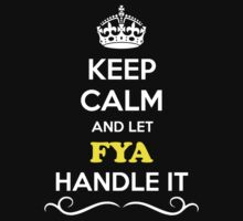 Keep Calm and Let FYA Handle it by gradyhardy