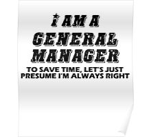 i am a general manger to save time let's just presume i'm always right Poster