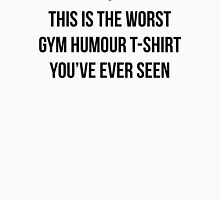 THIS IS THE WORST GYM HUMOUR T-SHIRT YOU'VE EVER SEEN Unisex T-Shirt