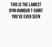 THIS IS THE LAMEST GYM HUMOUR T-SHIRT YOU'VE EVER SEEN Unisex T-Shirt