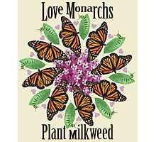 Love Monarchs, Plant Milkweed! Photographic Print