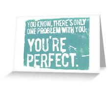 You're Perfect Greeting Card