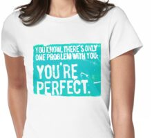 You're Perfect Womens Fitted T-Shirt