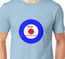 War is Organised Murder. Unisex T-Shirt