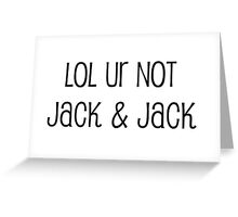 lol ur not Jack and Jack Greeting Card