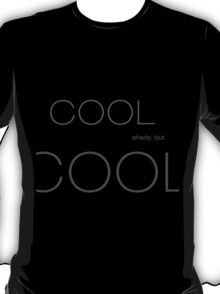 Cool, shady, but Cool T-Shirt
