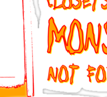 Closets are for monsters--and quickies. Sticker