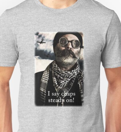 I Say Chaps, steady on! Unisex T-Shirt