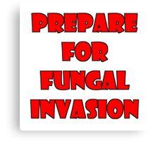 Prepare for fungal invasion Canvas Print