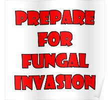 Prepare for fungal invasion Poster