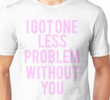 Ariana Grande - I got one less problem without you Unisex T-Shirt