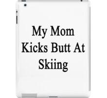 My Mom Kicks Butt At Skiing  iPad Case/Skin