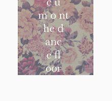 c u m o nt he d anc e fl oor Floral Logo Unisex T-Shirt
