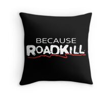 Because ROADKILL - White Throw Pillow