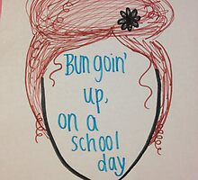 Bun Goin Up on a School Day by missdelaneyyy17