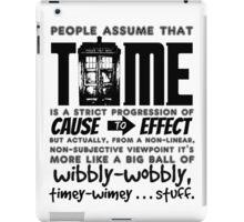 Wibbly-Wobbly Timey-Wimey...Stuff. iPad Case/Skin