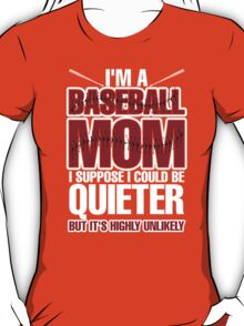 I'm A Baseball Mom I Suppose I Could Be Quieter But It's Highly Unlikely T-Shirt
