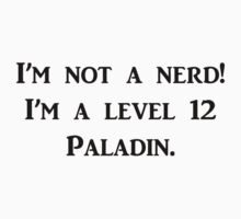 I'm not a nerd! I'm a level 12 Paladin T-Shirt