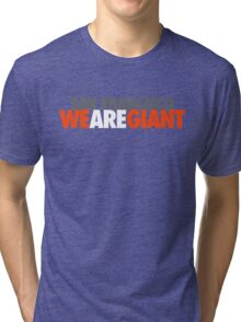 We Are Giant Tri-blend T-Shirt