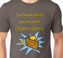With Cheddar Cheese; you know where you are! Unisex T-Shirt