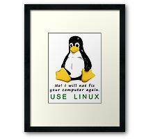 No! I will not fix your computer again. Use Linux Framed Print