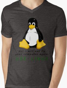 No! I will not fix your computer again. Use Linux Mens V-Neck T-Shirt