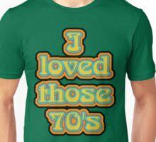 I loved those 70's Unisex T-Shirt