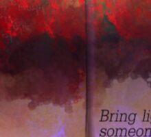 Bring Light to Someone's Life...Everyday...Everynight Sticker