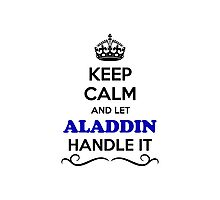 Keep Calm and Let ALADDIN Handle it Photographic Print